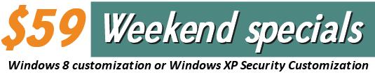 Weekend Specials Windows 8 or Windows XP customization