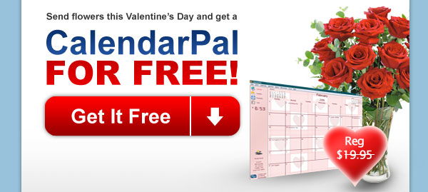Send flowers this Valentine's Day and get a CalendarPal for FREE!
